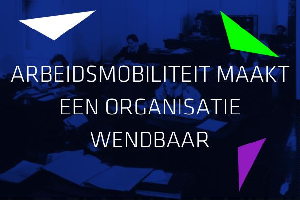 Artikel: Arbeidsmobiliteit maakt een organisatie wendbaar.