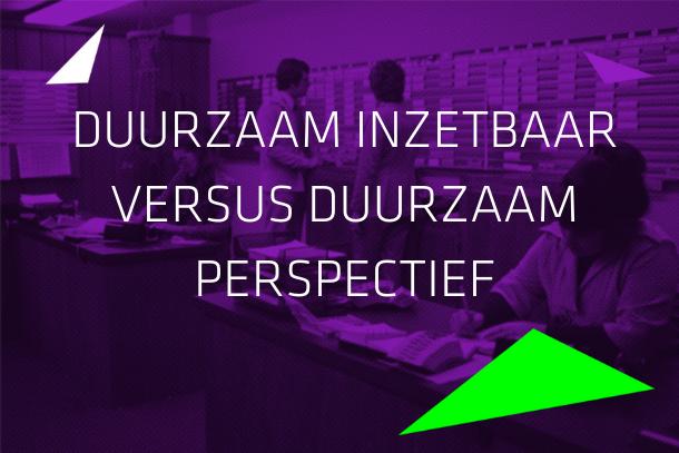 Artikel: Duurzaam inzetbaar versus duurzaam perspectief
