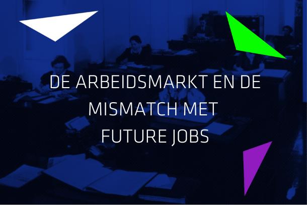 Artikel: De arbeidsmarkt en de mismatch met future jobs